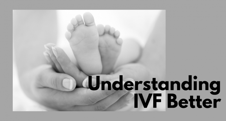 Understanding In Vitro Fertilization (IVF) Better